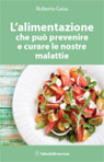 L'Alimentazione che può prevenire e curare le tue malattie