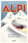 Le Alpi. Una sensazionale avventura umana.