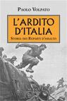 L'Ardito d'Italia. Storia dei reparti d'assalto.