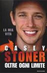 Casey Stoner. Oltre ogni limite.