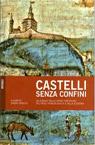 Castelli senza confini Vol. 2. Un viaggio tra le opere fotificate di Veneto, Trentino Alto Adige e Tirolo