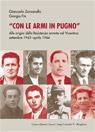 Con le armi in pugno. Alle origini della Resistenza armata nel Vicentino.