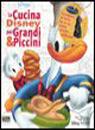 La cucina Disney per grandi & piccini