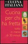 La cucina italiana. Cucina per chi ha fretta