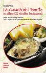 La cucina del Veneto in oltre 600 ricette tradizionali