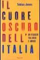 Il cuore oscuro dell`Italia. Un viaggio tra odio e amore