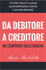 Da debitore a creditore ne confronti delle banche.