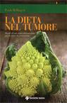 La dieta nel tumore. Regole di una sana alimentazione per la cura e la prevenzion