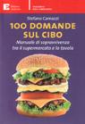 100 domande sul cibo. Manuale di sopravvivenza tra il supermercato e la tavola