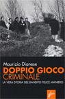 Doppio gioco criminale. Vera storia di Felice Maniero.