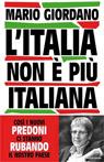 L'Italia non è più italiana. Così i nuovi predoni ci stanno rubando il nostro Paese.