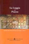 La loggia di Piazza. Appendice alla storia di Bassano del Grappa, volume 1.