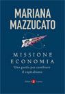 Missione economia. Una guida per cambiare il capitalismo