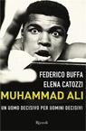 Muhammad Ali. Un uomo decisivo per uomini decisivi.