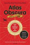 Atlas Obscura. Guida alle meraviglie nascoste del mondo.