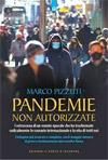 Pandemie non autorizzate. I retroscena di un evento epocale che ha trasformato radicalmente lo scenario internazionale e la vita di tutti i giorni