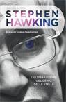 Stephen Hawking. Pensare come l'universo.L'ultima lezione.