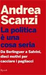La politica è una cosa seria. Da Berlinguer a Salvini, dieci motivi per cacciare i pagliacci.
