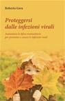 Proteggersi dalle infezioni virali. Aumentare le difese immunitarie per prevenire e curare le infezioni virali