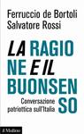 La ragione e il buonsenso. Conversazione patriottica sul'Italia.