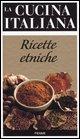 La cucina italiana. Ricette etniche.