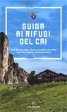 Guida ai rifugi del CAI. 363 rifugi del Club Alpino Italiano per scoprire la montagna