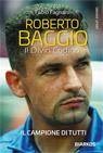 Roberto Baggio. Il divin codino.