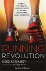 Running revolution.Diventa più veloce, più resistente e liberati per sempre dagli infortuni