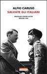 Salvate gli italiani. Mussolini contro Hitler. Berlino 1944