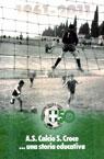 A.S. Calcio S. Croce... 1961-2011 una storia educativa