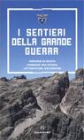 I sentieri della grande guerra. Memorie in quota. Itinerari tra storia, letteratura, escursioni.