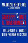 Giuseppe Conte il trasformista. I voltafaccia e i segreti di un premier per caso