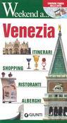 Weekend a ...Venezia. Itinerari, shopping, ristoranti, alberghi